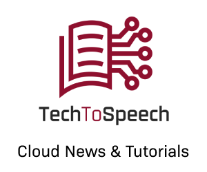 TechToSpeech - Cloud News & Tutorials